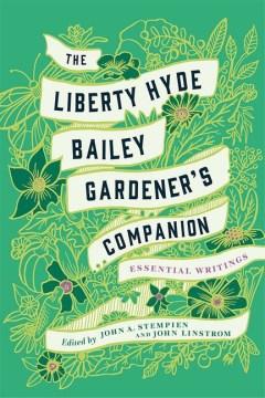 The Liberty Hyde Bailey gardener's companion : essential writings