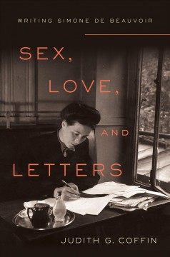 Sex, Love, and Letters : Writing Simone De Beauvoir
