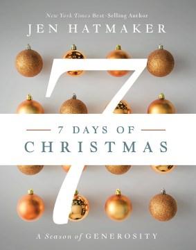 7 days of Christmas : a season of generosity Jen Hatmaker.