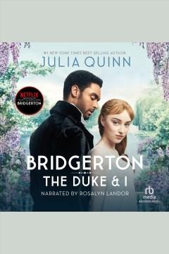 The Duke and I : Bridgertons Series, Book 1 [electronic resource] / Julia Quinn.