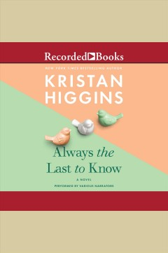 Always the last to know [electronic resource] / Kristan Higgins.