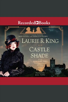 Castle shade [electronic resource] : a novel of suspense featuring Mary Russell and Sherlock Holmes / Laurie R. King.