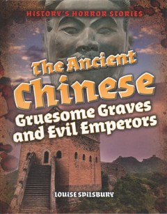 The Ancient Chinese : Gruesome Graves and Evil Emperors