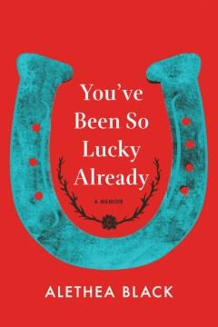 You've been so lucky already : a memoir