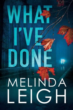 What I've done / Melinda Leigh.