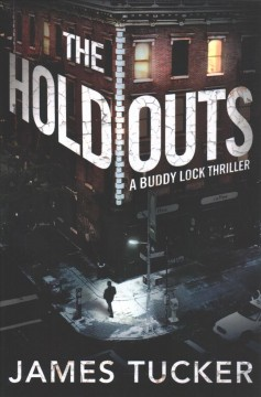 The holdouts : a Buddy Lock thriller / James Tucker.
