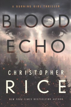 Blood echo : a burning girl thriller / Christopher Rice.