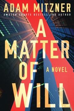 A matter of will : a novel / Adam Mitzner.