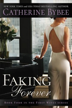 Faking forever : book four in the first wives series / Catherine Bybee.