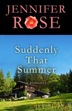 Suddenly that summer : a romance Jennifer Rose.