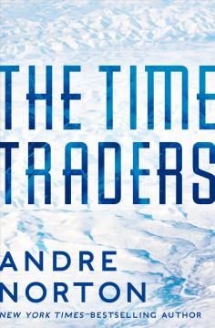 The time traders Time Traders Series, Book 1 / Andre Norton