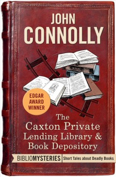 The Caxton Private Lending Library & book depository John  Connolly.