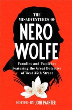 The Misadventures of Nero Wolfe : Parodies and Pastiches Featuring the Great Detective of West 35th Street