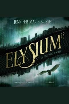 Elysium, or, The world after [electronic resource] / Jennifer Marie Brissett.