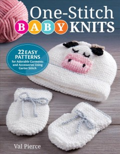 One-stitch baby knits / 22 Easy Patterns for Adorable Garments and Accessories Using Garter Stitch