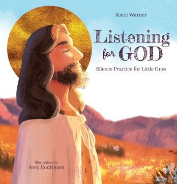Listening for God : Silence Practice for Little Ones