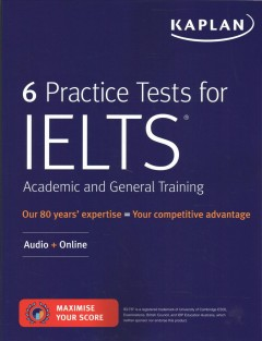 Kaplan 6 Practice Tests for IELTS Academic and General Training