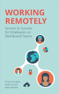 Working Remotely : Secrets to Success for Employees on Distributed Teams