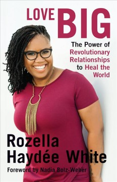 Love Big : The Power of Revolutionary Relationships to Heal the World