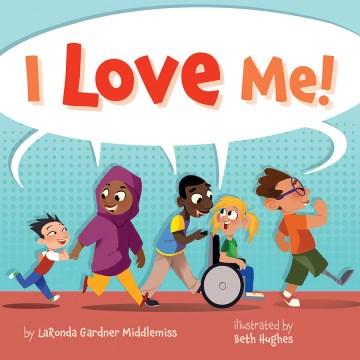 I love me! / by LaRonda Gardner Middlemiss ; illustrated by Beth Hughes.