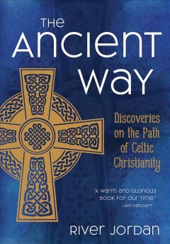 The Ancient Way : Discoveries on the Path of Celtic Christianity