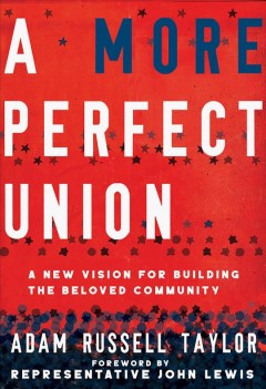 A More Perfect Union : A New Vision for Building The Beloved community