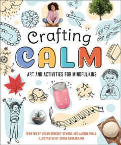 Crafting calm : art and activities for mindful kids