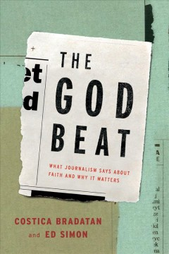 The God Beat : What Journalism Says About Faith and Why It Matters