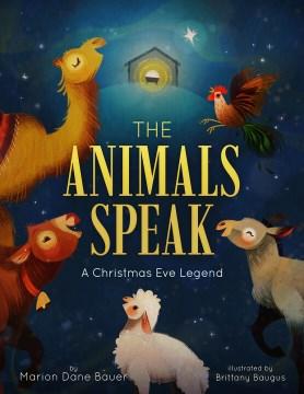 The Animals Speak : A Christmas Eve Legend