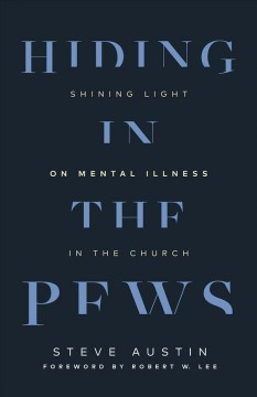 Hiding in the Pews : Shining Light on Mental Illness in the Church