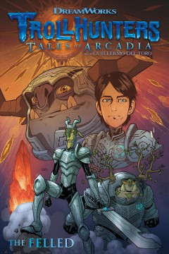 Trollhunters: tales of Arcadia, from Guillermo del Toro. The felled / script by Richard Ashley Hamilton ; pages 5-7, 17-27, 37-52, 62-70: pencils by Timothy Green II ; inks by Joe Silver ; coloring by Wes Dzioba ; pages 8-16, 28-36, 53-61, art by Omar Lozano ; coloring by Edgar Delgado