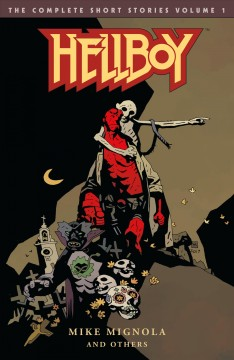 Hellboy, the complete short stories. Volume 1 Mike Mignola.