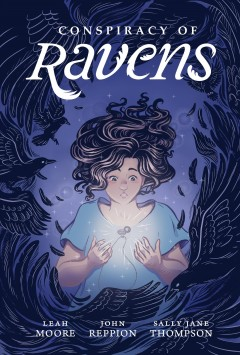 Conspiracy of ravens / story by Leah Moore & John Reppion ; art and lettering by Sally Jane Thompson ; tone assistance by Niki Smith.