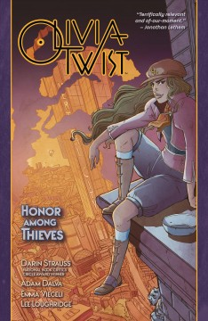 Olivia Twist. Honor among thieves writers, Darin Strauss & Adam Dalva ; artist, Emma Vieceli ; colorist, Lee Loughridge ; letterer, Sal Cipriano.