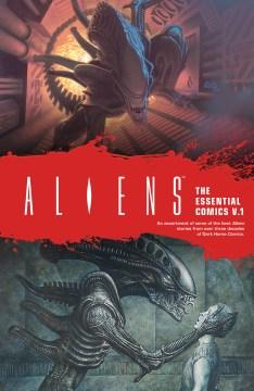 Aliens : the essential comics. Volume 1 script, Mark Verheiden ; art, Mark A. Nelson, Denis Beauvais, Sam Keith ; covers, Denis Beauvais & John Bolton.