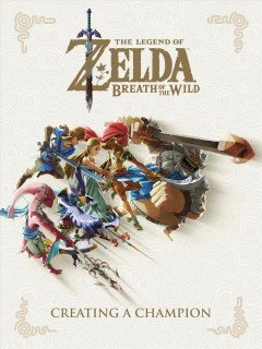 The Legend of Zelda, breath of the wild : creating a champion translation partner Ulatus ; translator Keaton C. White ; reviewer Shinichiro Tanaka.