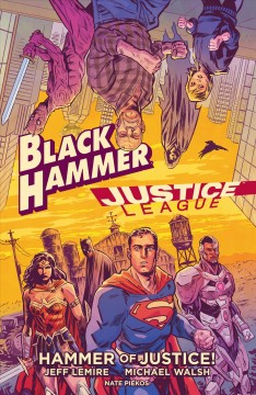 Black Hammer/Justice League. Issue 1-5. Hammer of justice!
