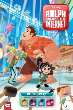 Ralph breaks the internet : click start, a select-your-story adventure