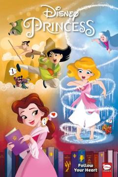 Disney Princess : Follow Your Heart