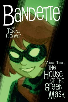 Bandette,  the house of the green mask. Volume three / story by Paul Tobin ; art by Coleen Coover ; foreword by Kurt Busiek.
