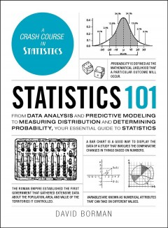 Statistics 101 : from data analysis and predictive modeling to measuring distribution and determining probability, your essential guide to statistics