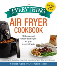 Everything air fryer cookbook : 300 easy and delicious recipes for your favorite foods!