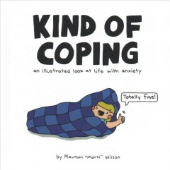 Kind of coping : an illustrated look at life with anxiety / Maureen