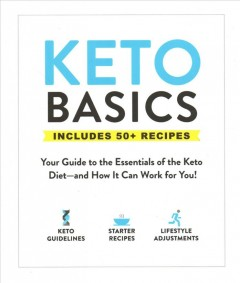 Keto basics : your guide to the essentials of the keto diet -- and how it can work for you!