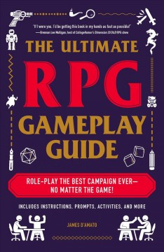 The ultimate RPG gameplay guide : role-play the best campaign ever--no matter the game! / James D'Amato.