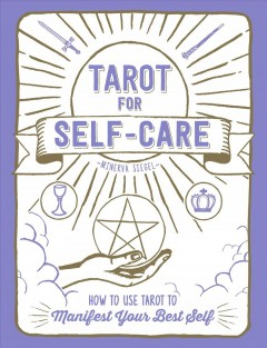 Tarot for self-care : how to use tarot to manifest your best self