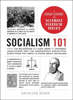 Socialism 101 : From the Bolsheviks and Karl Marx to Universal Healthcare and the Democratic Socialists, Everything You Need to Know About Socialism