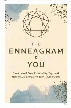 The Enneagram & You : Understand Your Personality Type and How It Can Transform Your Relationships