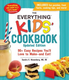 The everything kids' cookbook : 90+ easy recipes you'll love to make-and eat! / Sandra K. Nissenberg, MS, RD.