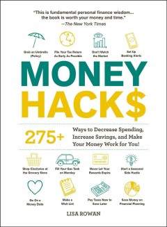 Money hacks : 300+ ways to decrease spending, increase savings, and make your money work for you!